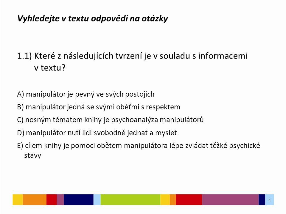 Vyhledejte v textu odpovědi na otázky 1.1) Které z následujících tvrzení je v souladu s informacemi v textu? A) manipulátor je pevný ve svých postojíc