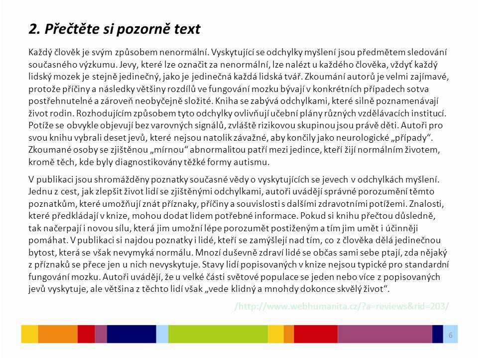2. Přečtěte si pozorně text Každý člověk je svým způsobem nenormální. Vyskytující se odchylky myšlení jsou předmětem sledování současného výzkumu. Jev