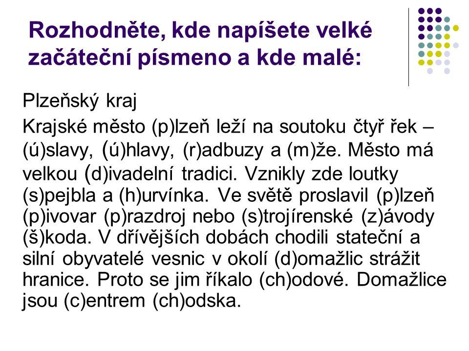 Rozhodněte, kde napíšete velké začáteční písmeno a kde malé: Plzeňský kraj Krajské město (p)lzeň leží na soutoku čtyř řek – (ú)slavy, ( ú)hlavy, (r)adbuzy a (m)že.