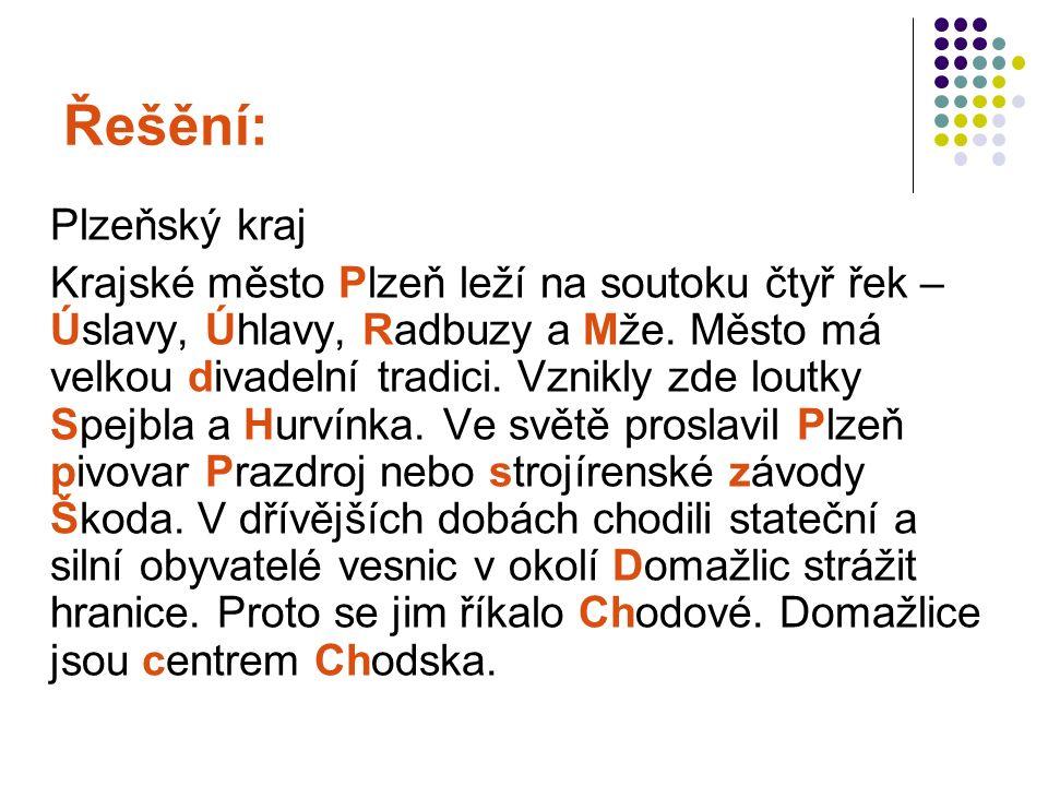 Řešění: Plzeňský kraj Krajské město Plzeň leží na soutoku čtyř řek – Úslavy, Úhlavy, Radbuzy a Mže.