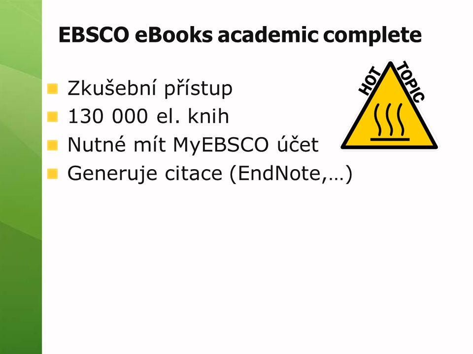 EBSCO eBooks academic complete Zkušební přístup 130 000 el. knih Nutné mít MyEBSCO účet Generuje citace (EndNote,…)