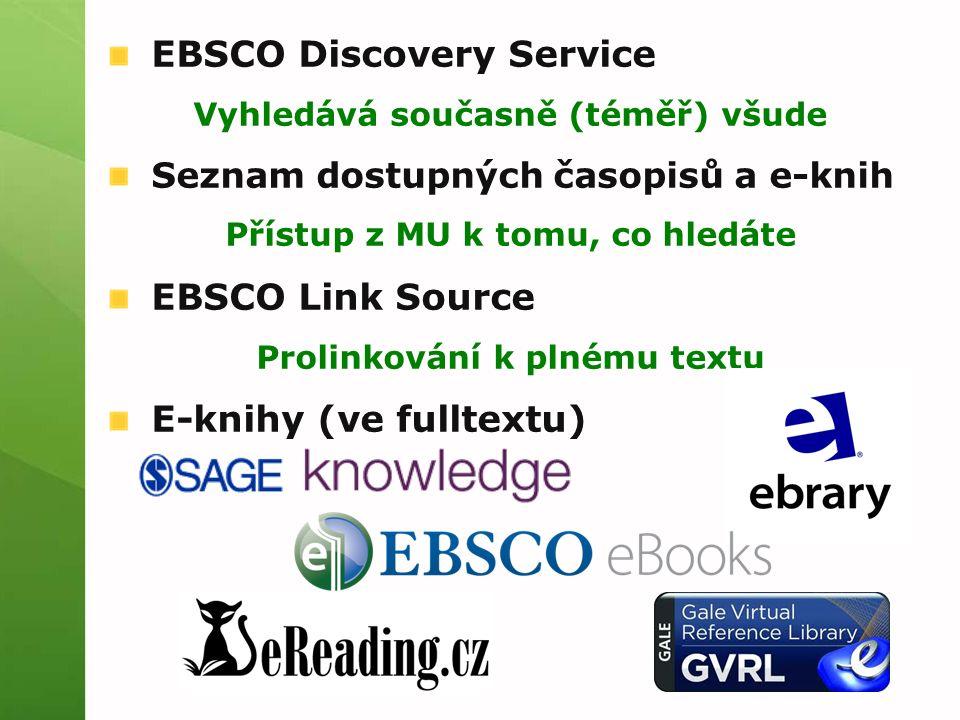 EBSCO Discovery Service Vyhledává současně (téměř) všude Seznam dostupných časopisů a e-knih Přístup z MU k tomu, co hledáte EBSCO Link Source Prolink