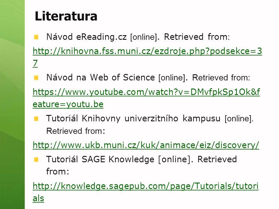Literatura Návod eReading.cz [online]. Retrieved from : http://knihovna.fss.muni.cz/ezdroje.php?podsekce=3 7 Návod na Web of Science [online]. Retriev