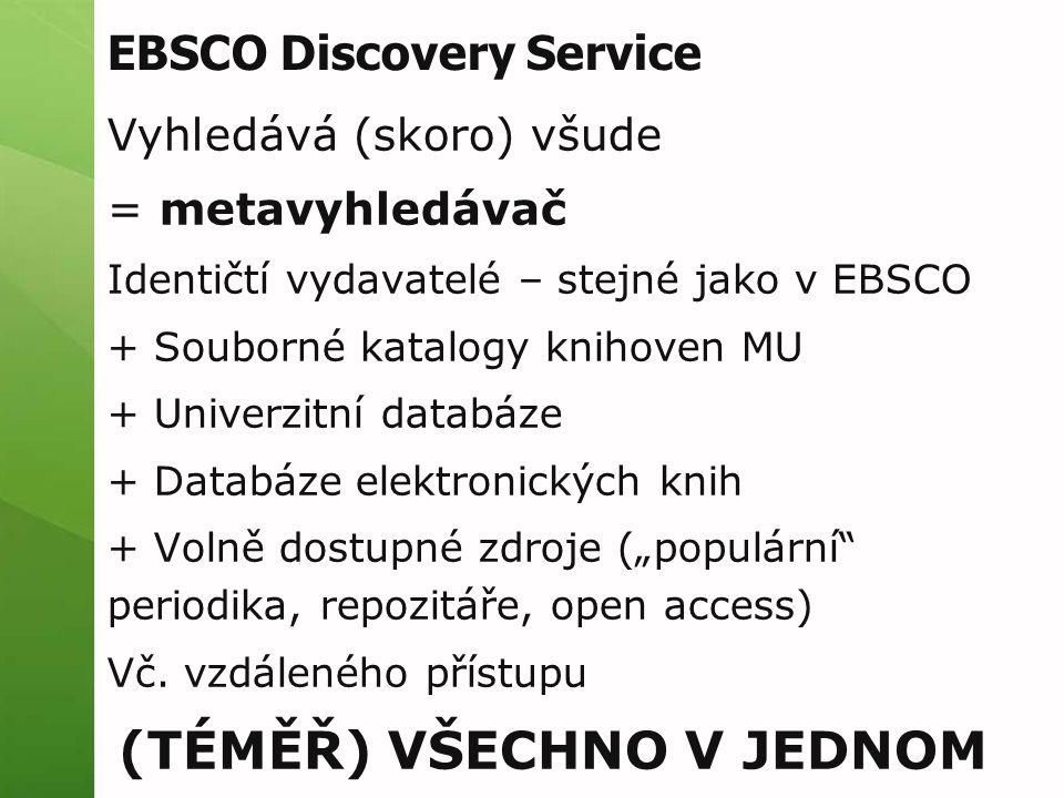 EBSCO Discovery Service Vyhledává (skoro) všude = metavyhledávač Identičtí vydavatelé – stejné jako v EBSCO + Souborné katalogy knihoven MU + Univerzi