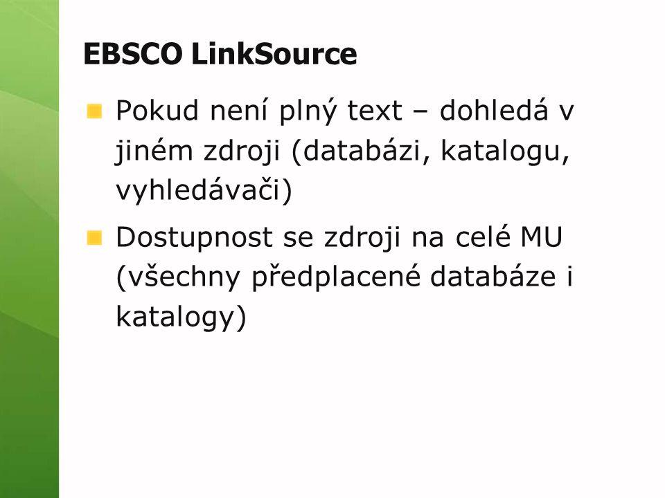 EBSCO LinkSource Pokud není plný text – dohledá v jiném zdroji (databázi, katalogu, vyhledávači) Dostupnost se zdroji na celé MU (všechny předplacené