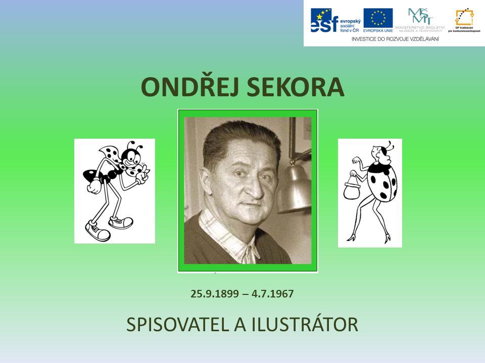 ONDŘEJ SEKORA SPISOVATEL A ILUSTRÁTOR 25.9.1899 – 4.7.1967