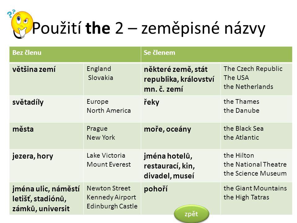 Použití the 2 – zeměpisné názvy Bez členuSe členem většina zemí England Slovakia některé země, stát republika, království mn.