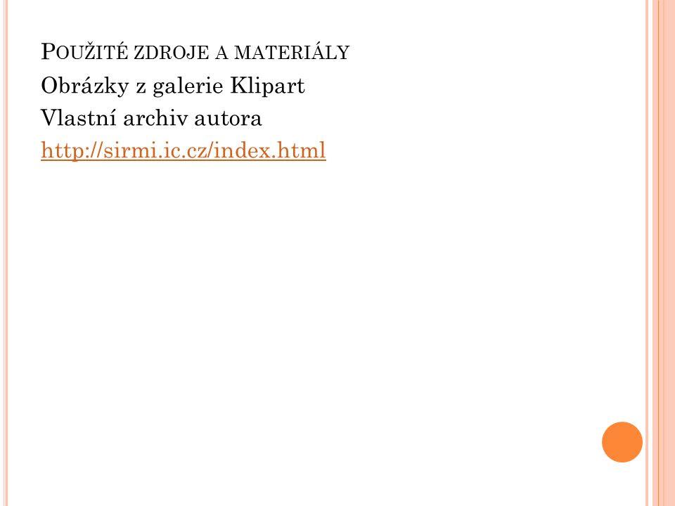 P OUŽITÉ ZDROJE A MATERIÁLY Obrázky z galerie Klipart Vlastní archiv autora http://sirmi.ic.cz/index.html