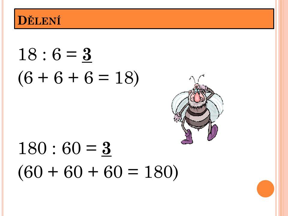D ĚLENÍ 18 : 6 = 3 (6 + 6 + 6 = 18) 180 : 60 = 3 (60 + 60 + 60 = 180)