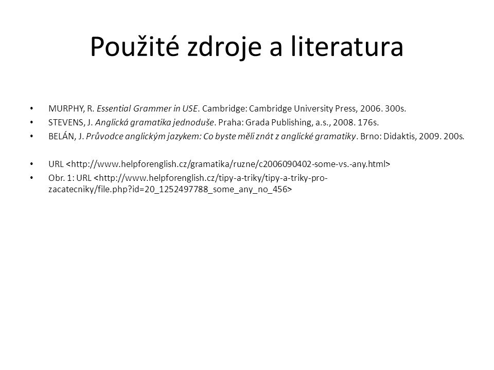 Použité zdroje a literatura MURPHY, R. Essential Grammer in USE.
