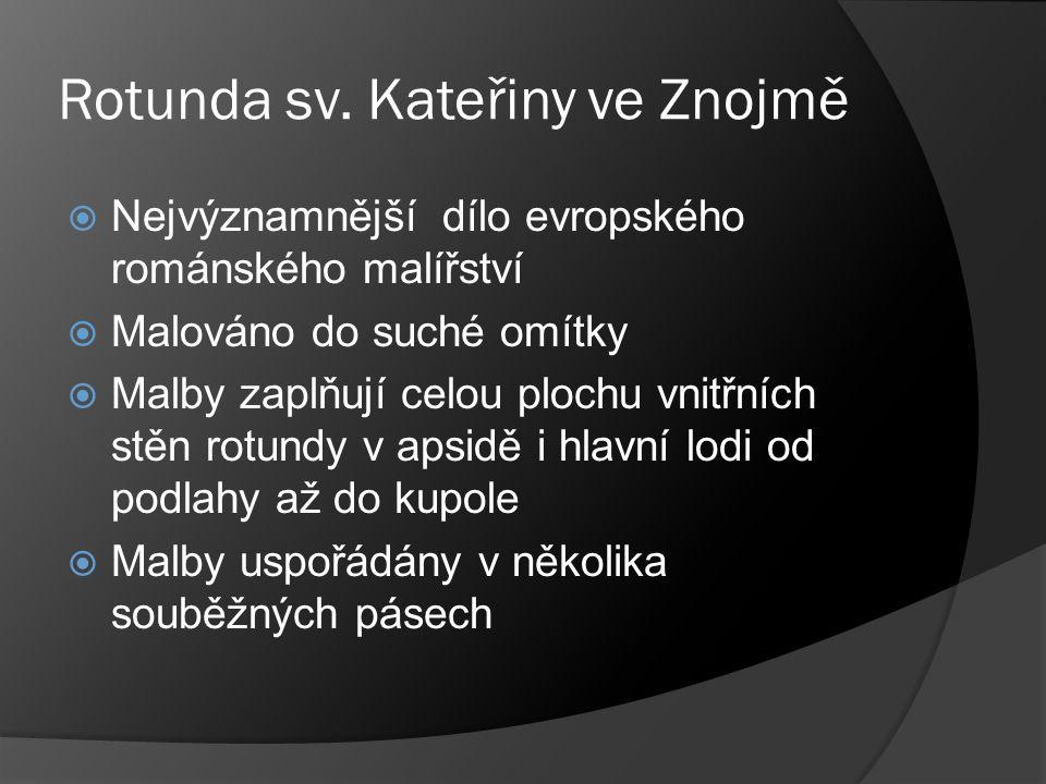 Rotunda sv. Kateřiny ve Znojmě  Nejvýznamnější dílo evropského románského malířství  Malováno do suché omítky  Malby zaplňují celou plochu vnitřníc
