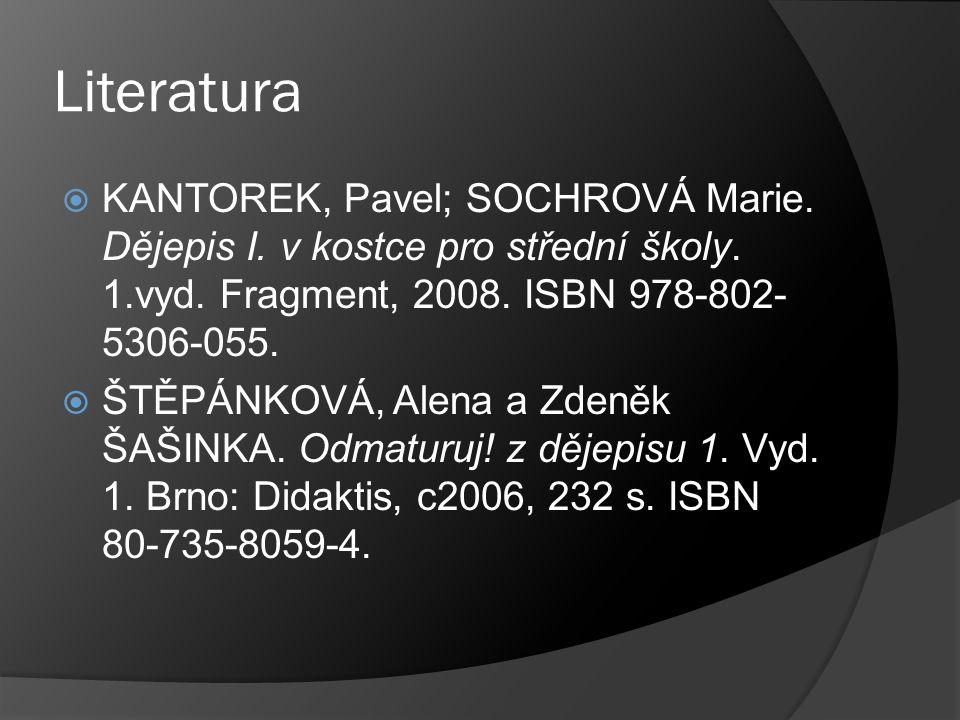 Literatura  KANTOREK, Pavel; SOCHROVÁ Marie. Dějepis I.