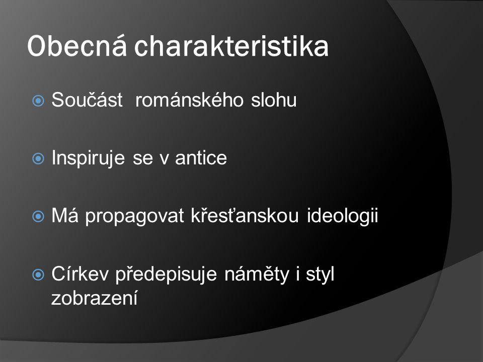 Obecná charakteristika  Součást románského slohu  Inspiruje se v antice  Má propagovat křesťanskou ideologii  Církev předepisuje náměty i styl zobrazení