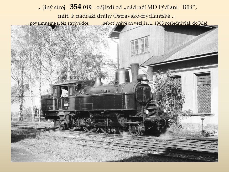 """MOJE VZPOMÍNKY A ZÁŽITKY z Frýdlantu ( J ir A d) 1963 je """"památný stroj 354 070 ."""
