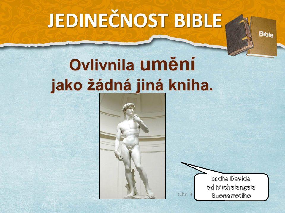 Obr. 4 Ovlivnila umění jako žádná jiná kniha. JEDINEČNOST BIBLE