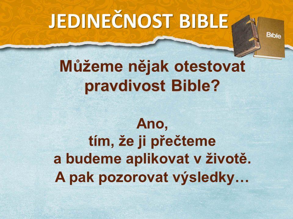 JEDINEČNOST BIBLE Můžeme nějak otestovat pravdivost Bible.