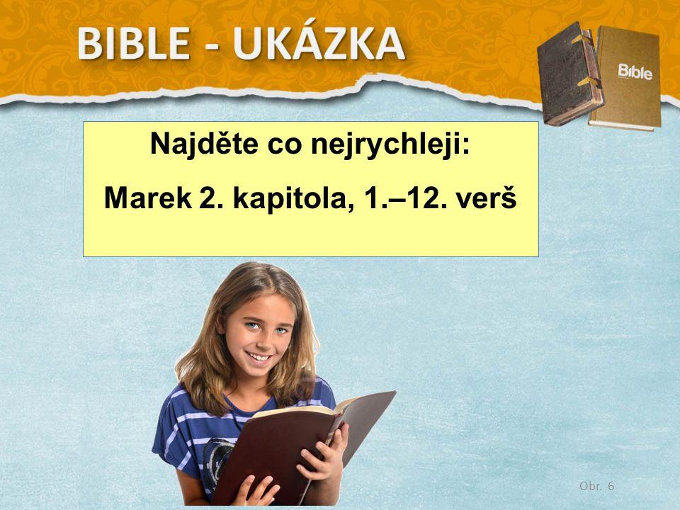 Najděte co nejrychleji: Marek 2. kapitola, 1.–12. verš Obr. 6