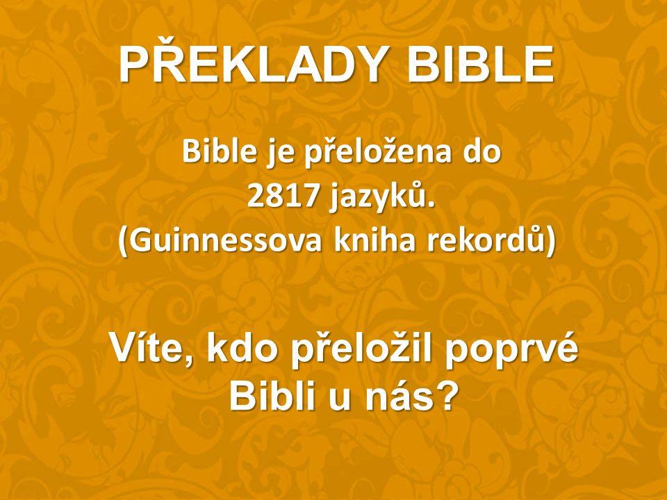 PŘEKLADY BIBLE Bible je přeložena do Bible je přeložena do 2817 jazyků.