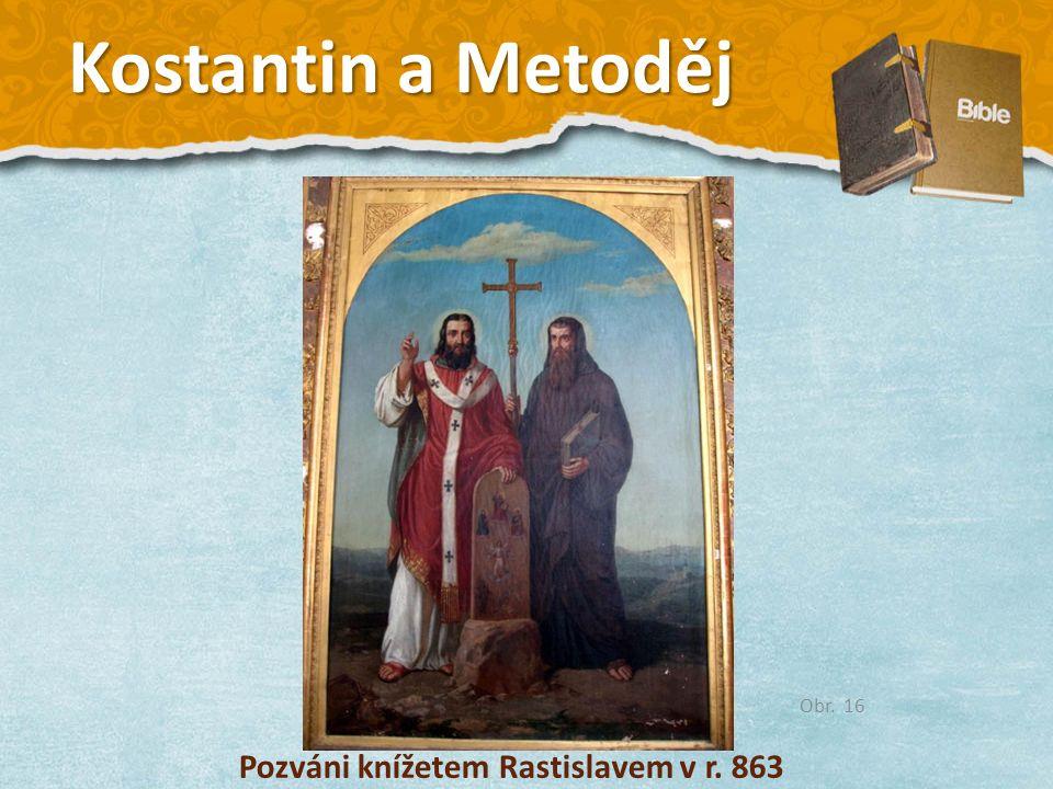 Kostantin a Metoděj Pozváni knížetem Rastislavem v r. 863 Obr. 16