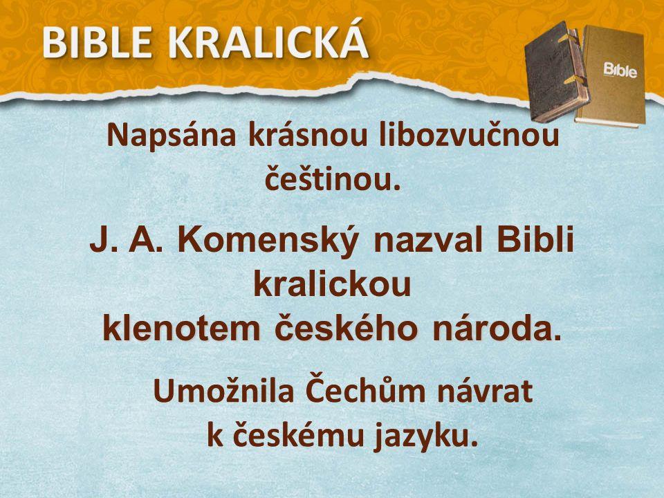 Napsána krásnou libozvučnou češtinou. Umožnila Čechům návrat k českému jazyku.