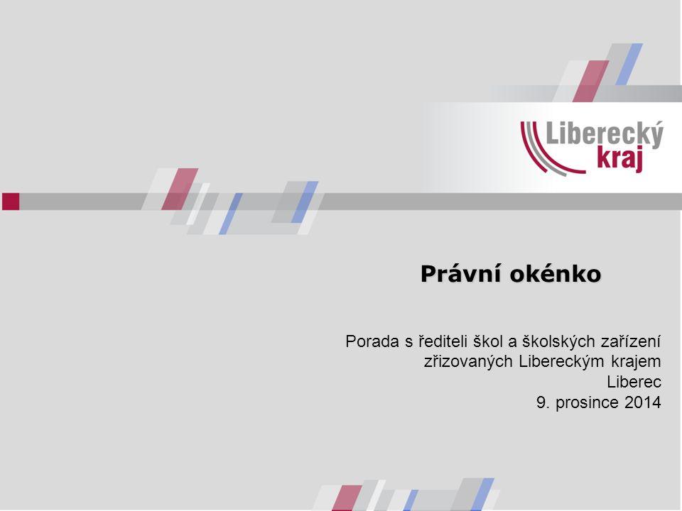 Právní okénko Porada s řediteli škol a školských zařízení zřizovaných Libereckým krajem Liberec 9.