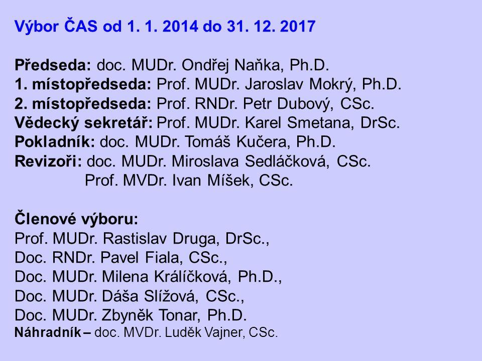 Výbor ČAS od 1. 1. 2014 do 31. 12. 2017 Předseda: doc. MUDr. Ondřej Naňka, Ph.D. 1. místopředseda: Prof. MUDr. Jaroslav Mokrý, Ph.D. 2. místopředseda: