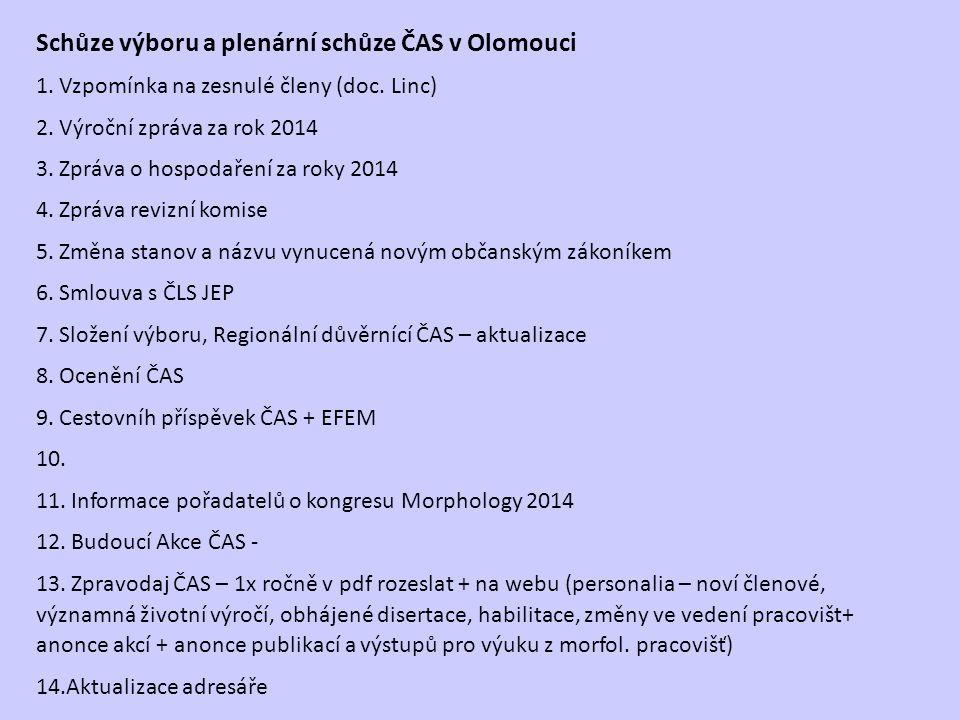 Schůze výboru a plenární schůze ČAS v Olomouci 1. Vzpomínka na zesnulé členy (doc. Linc) 2. Výroční zpráva za rok 2014 3. Zpráva o hospodaření za roky