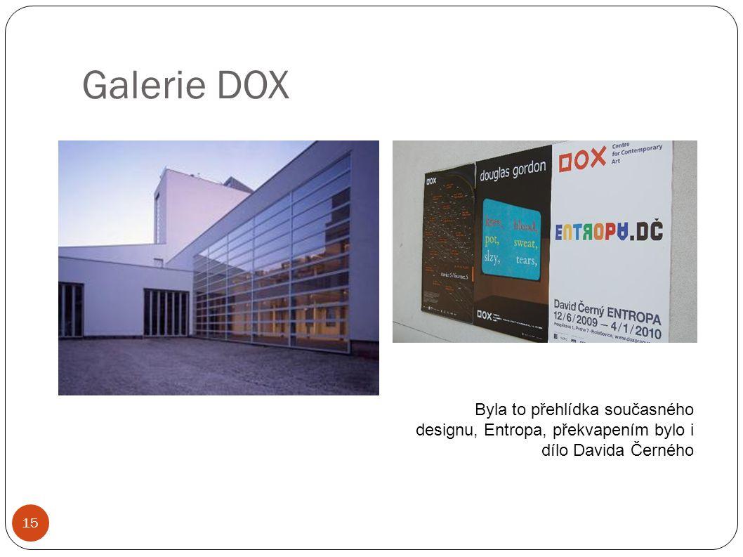 Galerie DOX 15 Byla to přehlídka současného designu, Entropa, překvapením bylo i dílo Davida Černého