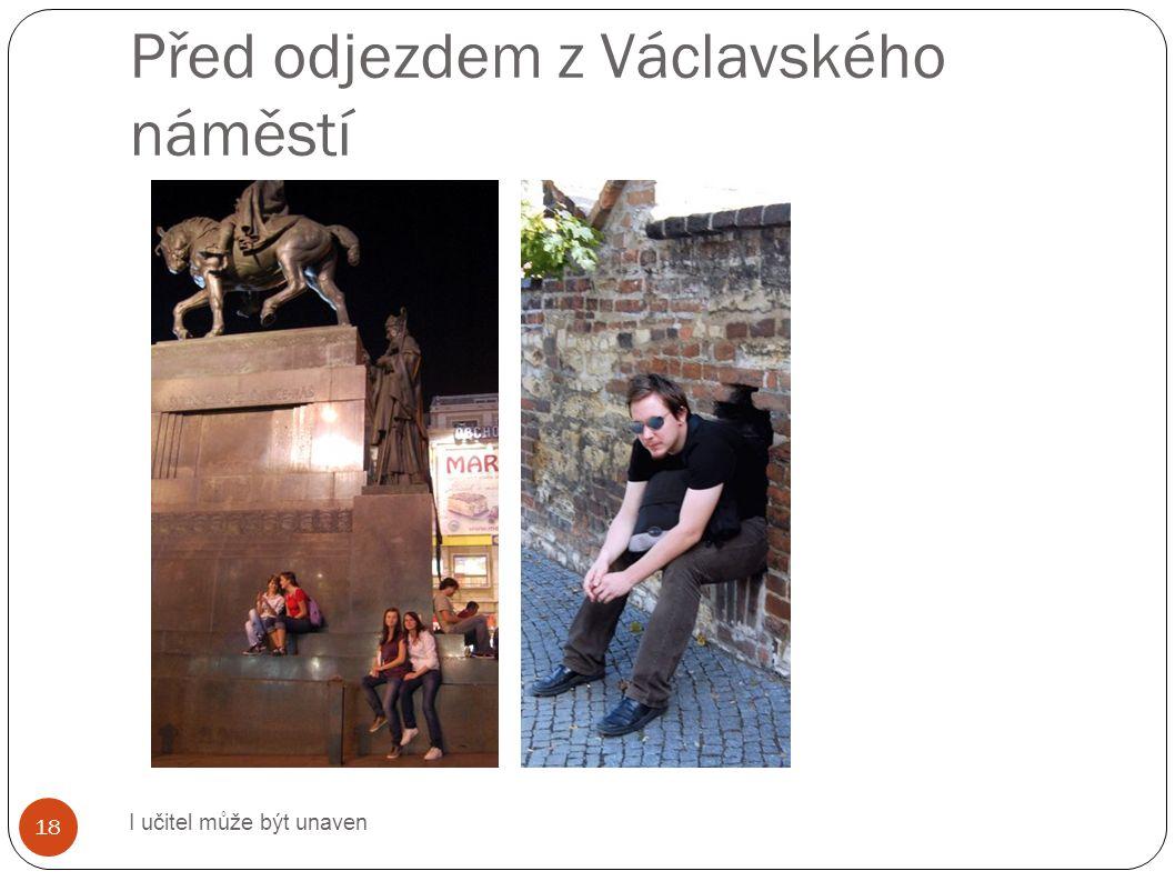 Před odjezdem z Václavského náměstí I učitel může být unaven 18
