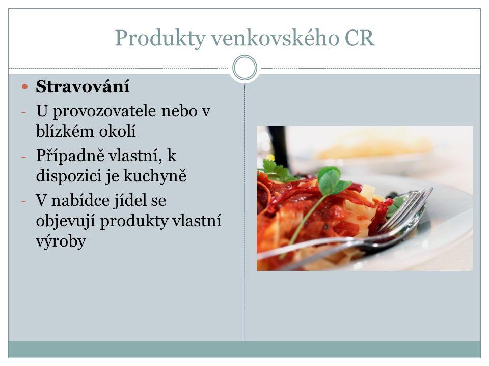 Produkty venkovského CR Stravování - U provozovatele nebo v blízkém okolí - Případně vlastní, k dispozici je kuchyně - V nabídce jídel se objevují produkty vlastní výroby