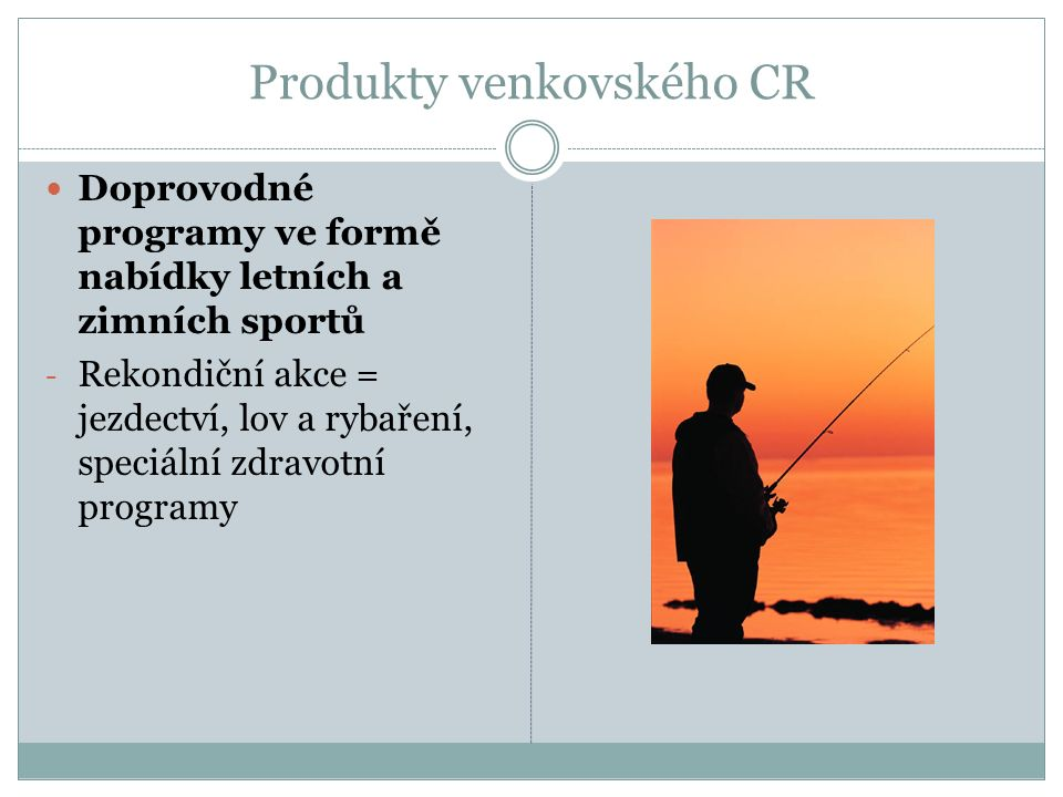 Produkty venkovského CR Doprovodné programy ve formě nabídky letních a zimních sportů - Rekondiční akce = jezdectví, lov a rybaření, speciální zdravotní programy