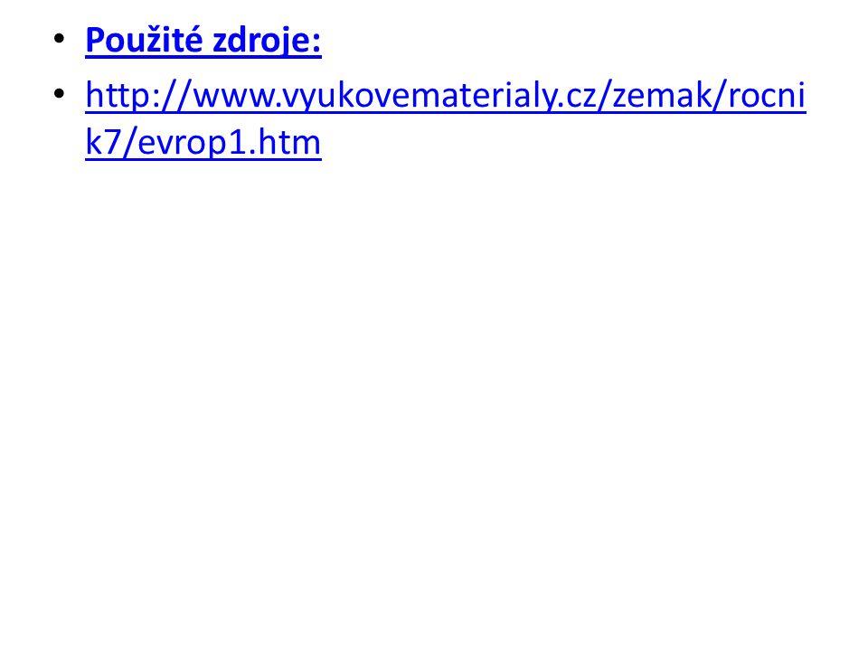 Použité zdroje: http://www.vyukovematerialy.cz/zemak/rocni k7/evrop1.htm http://www.vyukovematerialy.cz/zemak/rocni k7/evrop1.htm