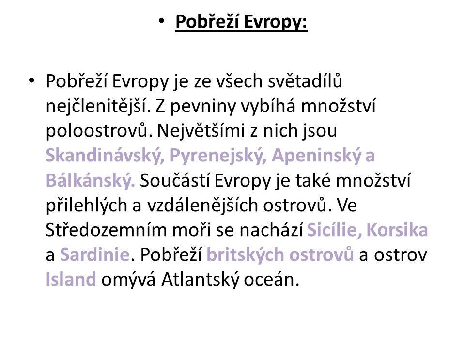 Pobřeží Evropy: Pobřeží Evropy je ze všech světadílů nejčlenitější. Z pevniny vybíhá množství poloostrovů. Největšími z nich jsou Skandinávský, Pyrene