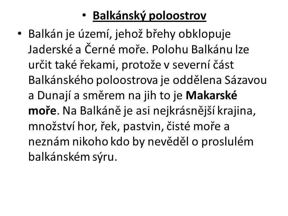 Balkánský poloostrov Balkán je území, jehož břehy obklopuje Jaderské a Černé moře.
