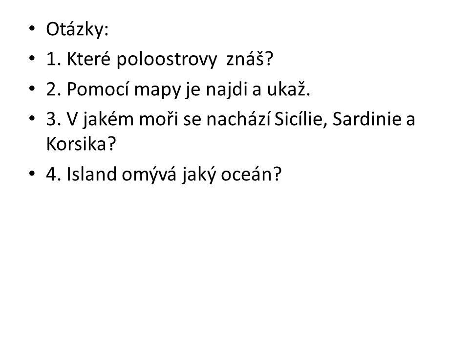 Otázky: 1. Které poloostrovy znáš? 2. Pomocí mapy je najdi a ukaž. 3. V jakém moři se nachází Sicílie, Sardinie a Korsika? 4. Island omývá jaký oceán?