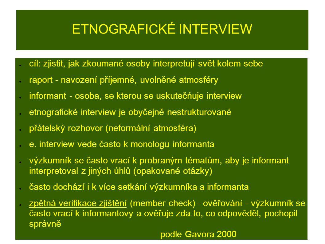 ETNOGRAFICKÉ INTERVIEW ● cíl: zjistit, jak zkoumané osoby interpretují svět kolem sebe ● raport - navození příjemné, uvolněné atmosféry ● informant - osoba, se kterou se uskutečńuje interview ● etnografické interview je obyčejně nestrukturované ● přátelský rozhovor (neformální atmosféra) ● e.