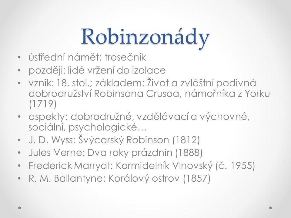 Robinzonády ústřední námět: trosečník později: lidé vržení do izolace vznik: 18. stol.; základem: Život a zvláštní podivná dobrodružství Robinsona Cru