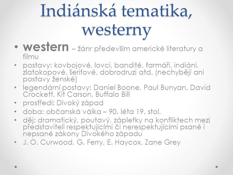 Indiánská tematika, westerny western – žánr především americké literatury a filmu postavy: kovbojové, lovci, bandité, farmáři, indiáni, zlatokopové, š