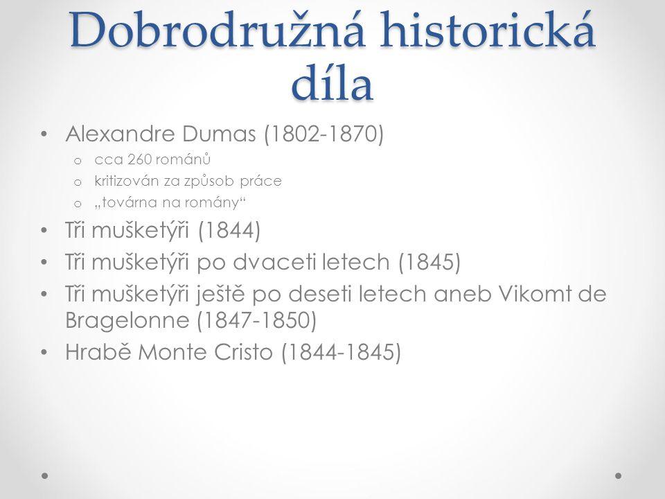 """Dobrodružná historická díla Alexandre Dumas (1802-1870) o cca 260 románů o kritizován za způsob práce o """"továrna na romány"""" Tři mušketýři (1844) Tři m"""