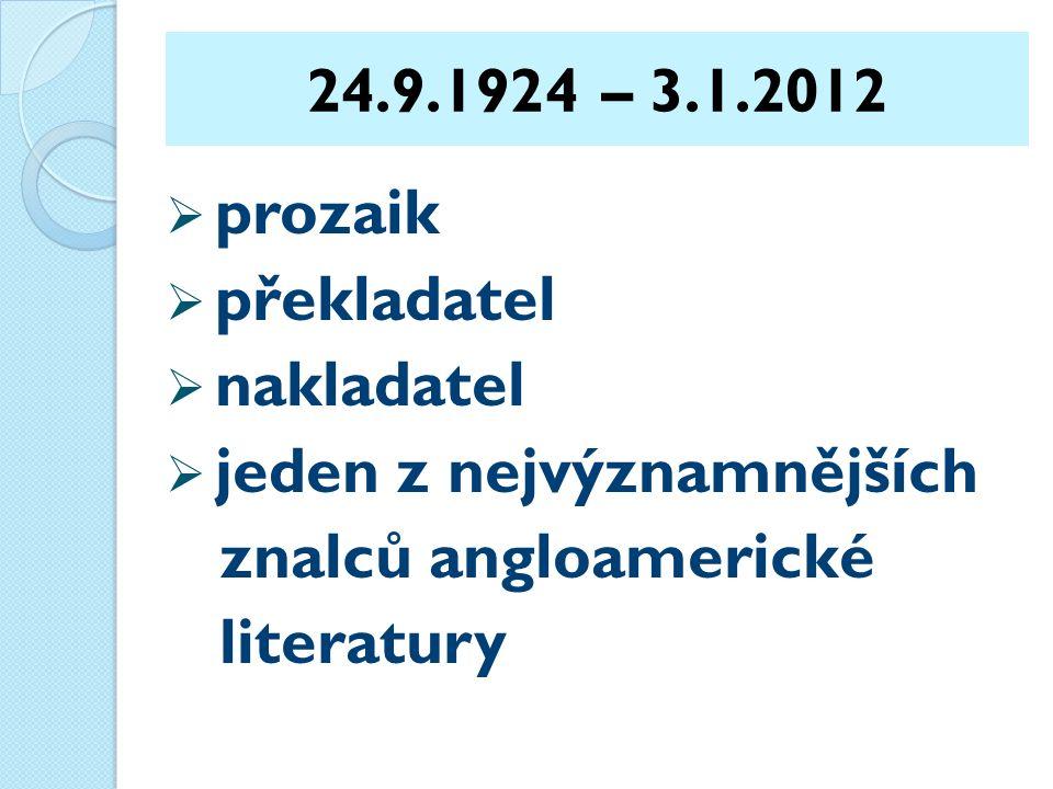 ŽIVOTNÍ CESTA  narodil se v Náchodě  vystudoval angličtinu a filozofii na UK v Praze  krátce učil na školách blízko Náchoda  po vojenské službě pracoval jako redaktor ve Státním nakladatelství krásné literatury