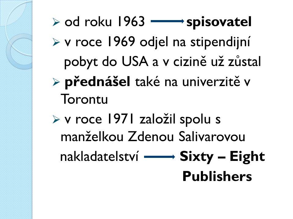  od roku 1963 spisovatel  v roce 1969 odjel na stipendijní pobyt do USA a v cizině už zůstal  přednášel také na univerzitě v Torontu  v roce 1971 založil spolu s manželkou Zdenou Salivarovou nakladatelství Sixty – Eight Publishers