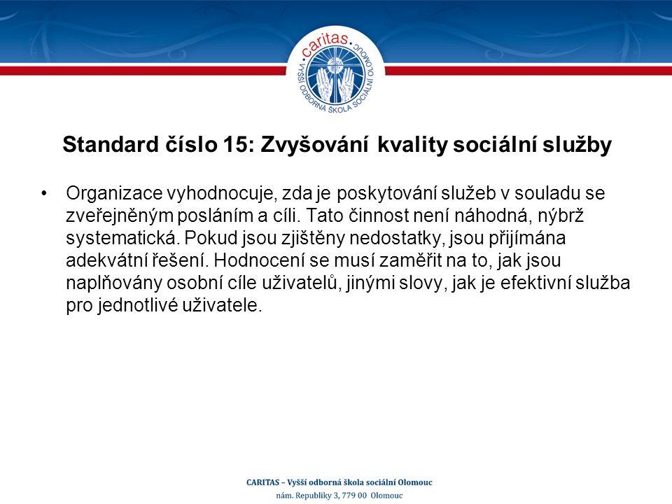 Standard číslo 15: Zvyšování kvality sociální služby Organizace vyhodnocuje, zda je poskytování služeb v souladu se zveřejněným posláním a cíli.