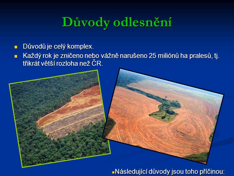 Důvody odlesnění Důvodů je celý komplex. Důvodů je celý komplex.