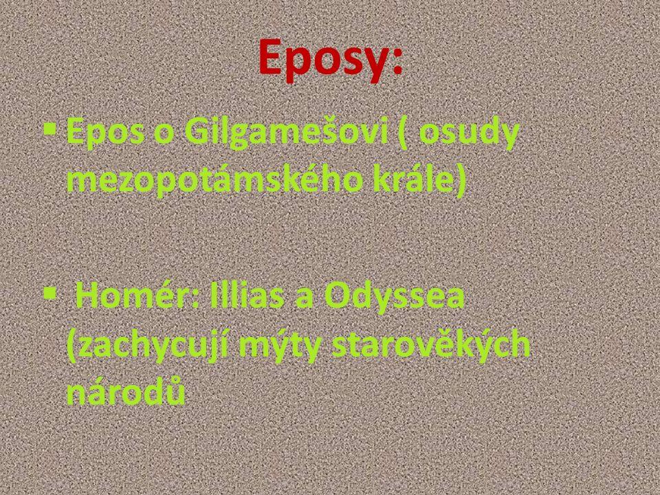 Eposy:  Epos o Gilgamešovi ( osudy mezopotámského krále)  Homér: Illias a Odyssea (zachycují mýty starověkých národů