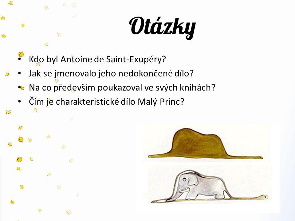 Kdo byl Antoine de Saint-Exupéry. Jak se jmenovalo jeho nedokončené dílo.