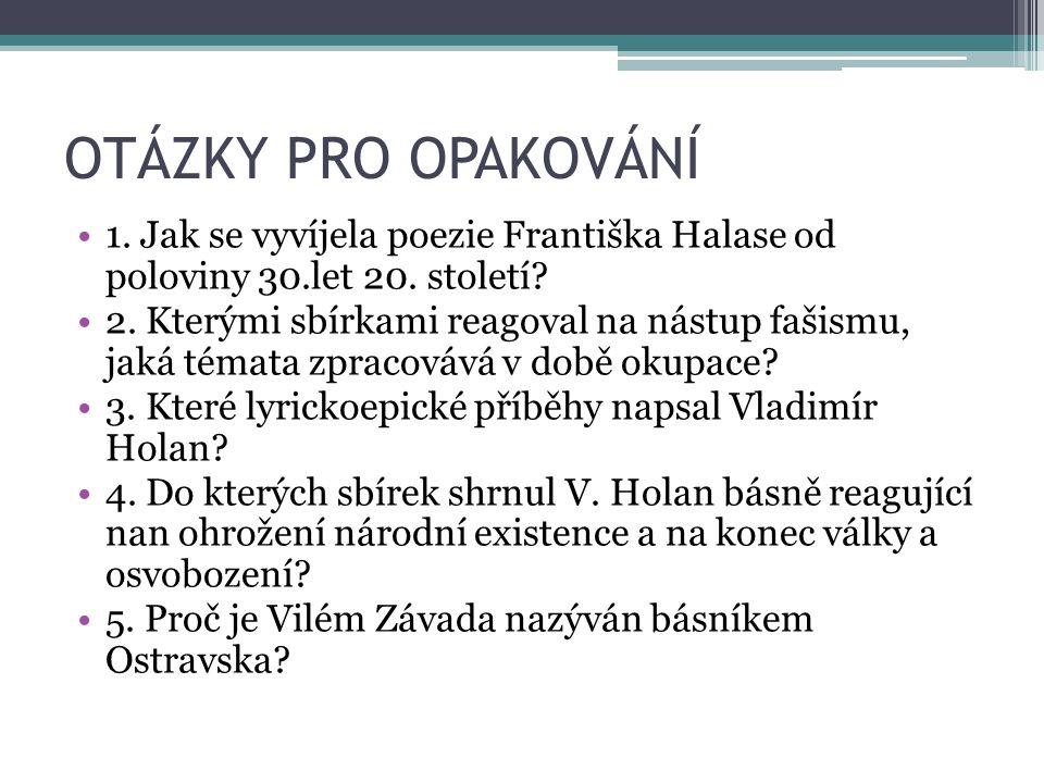 OTÁZKY PRO OPAKOVÁNÍ 1. Jak se vyvíjela poezie Františka Halase od poloviny 30.let 20.