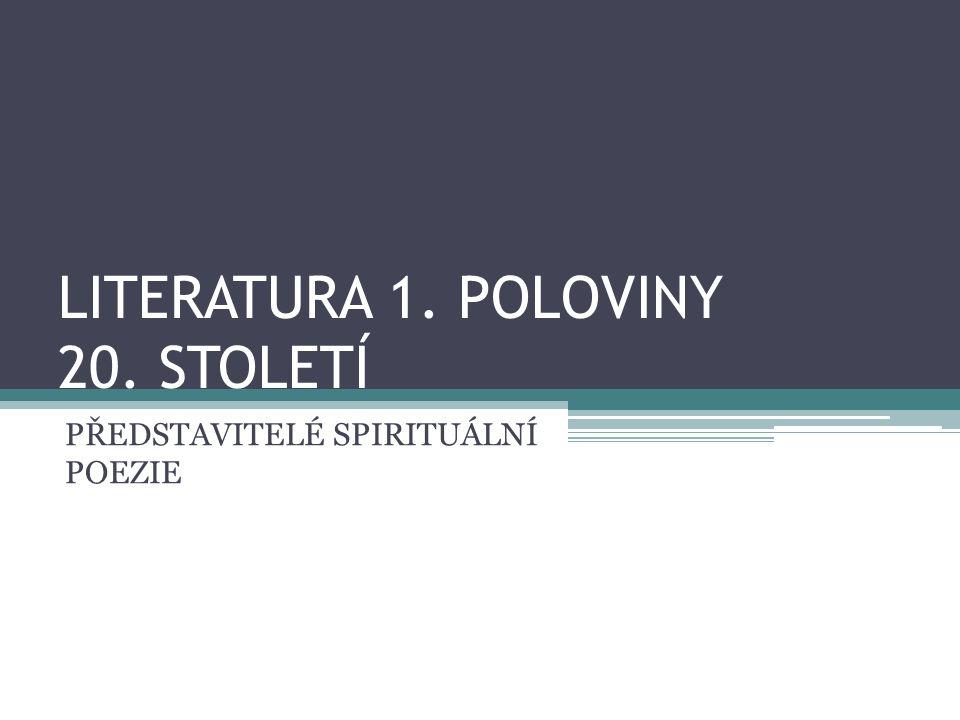 LITERATURA 1. POLOVINY 20. STOLETÍ PŘEDSTAVITELÉ SPIRITUÁLNÍ POEZIE