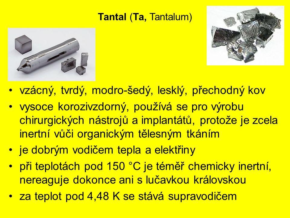 Tantal (Ta, Tantalum) vzácný, tvrdý, modro-šedý, lesklý, přechodný kov vysoce korozivzdorný, používá se pro výrobu chirurgických nástrojů a implantátů