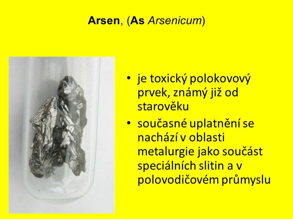 Arsen, (As Arsenicum) je toxický polokovový prvek, známý již od starověku současné uplatnění se nachází v oblasti metalurgie jako součást speciálních
