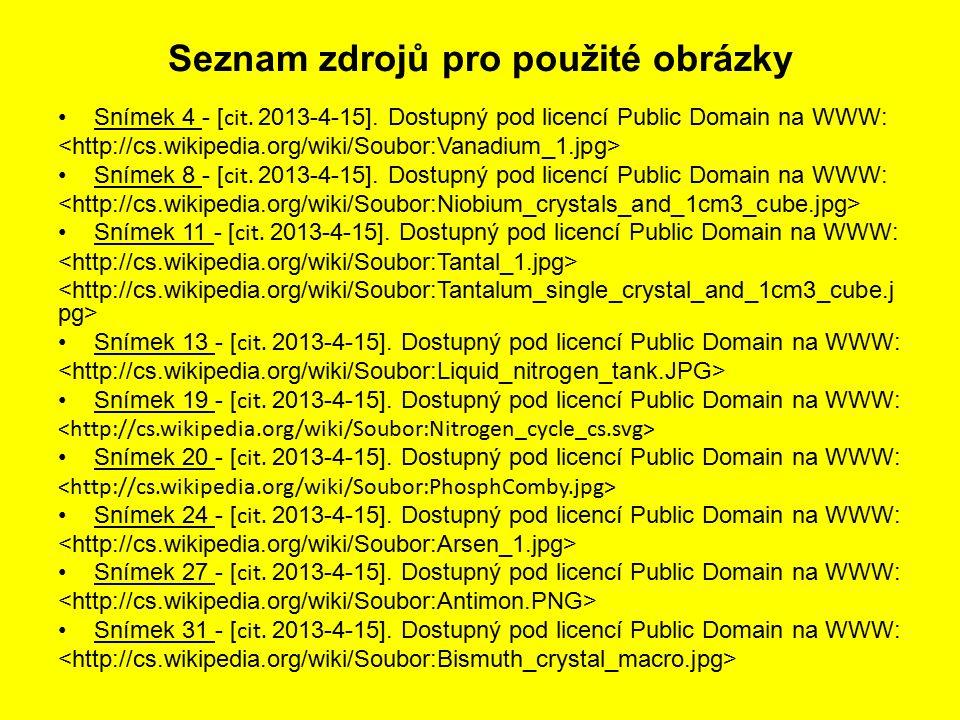 Seznam zdrojů pro použité obrázky Snímek 4 - [ cit. 2013-4-15]. Dostupný pod licencí Public Domain na WWW: Snímek 8 - [ cit. 2013-4-15]. Dostupný pod